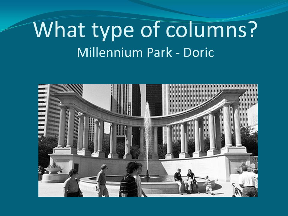What type of columns Millennium Park - Doric