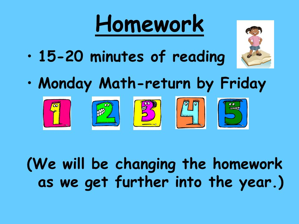 Homework 15-20 minutes of reading Monday Math-return by Friday