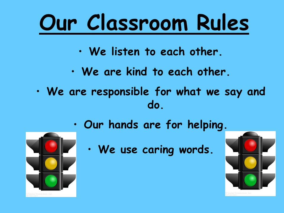 Our Classroom Rules We listen to each other.