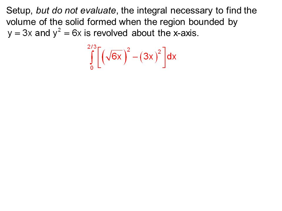 Setup, but do not evaluate, the integral necessary to find the