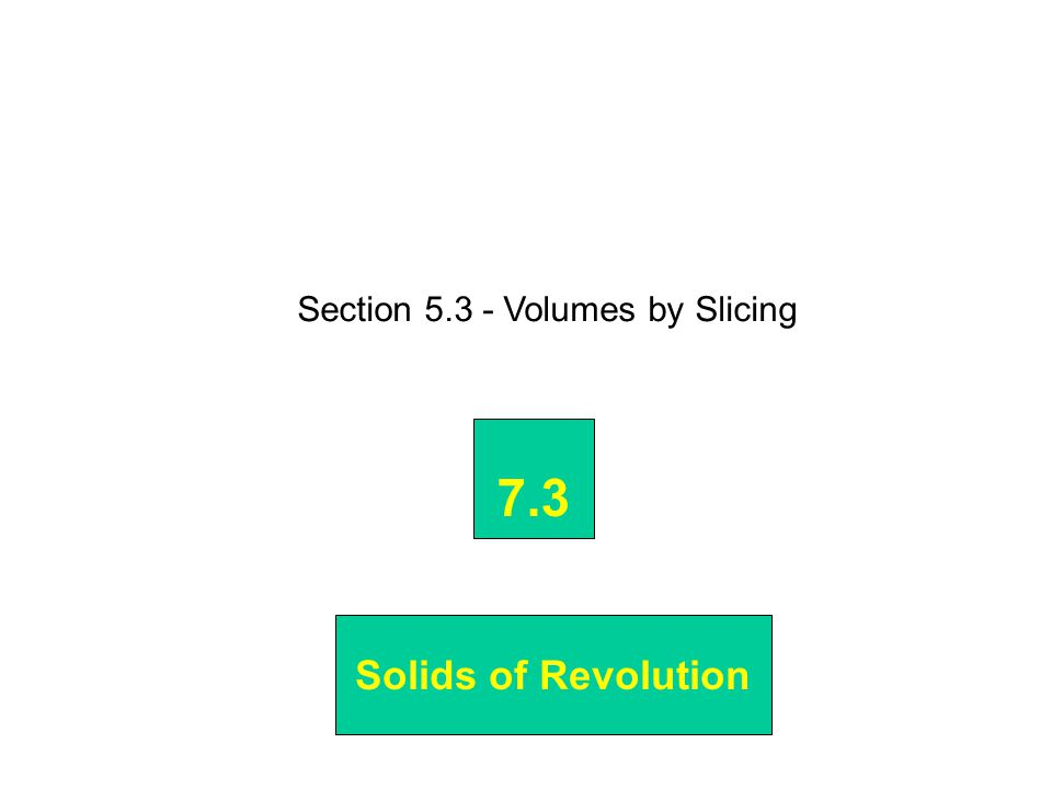 Section 5.3 - Volumes by Slicing