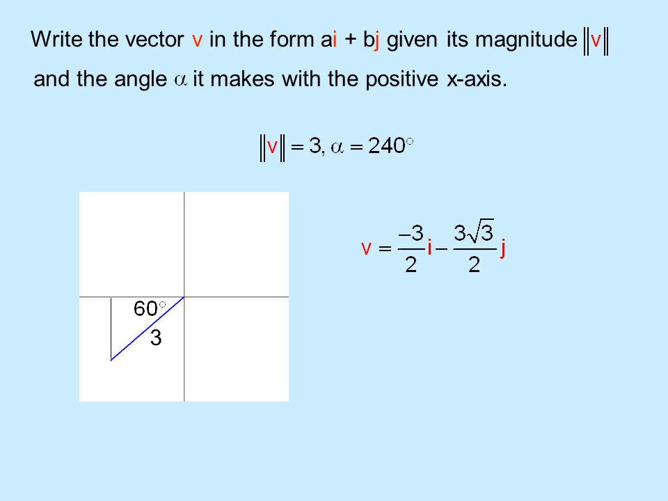 Write the vector v in the form ai + bj given its magnitude