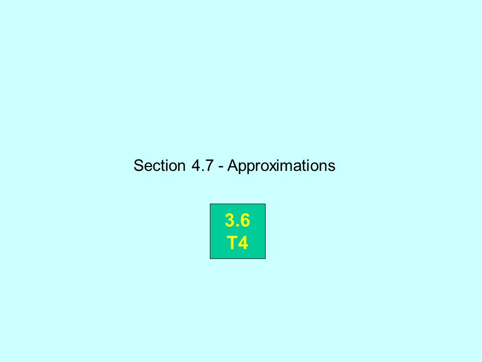 Section 4.7 - Approximations