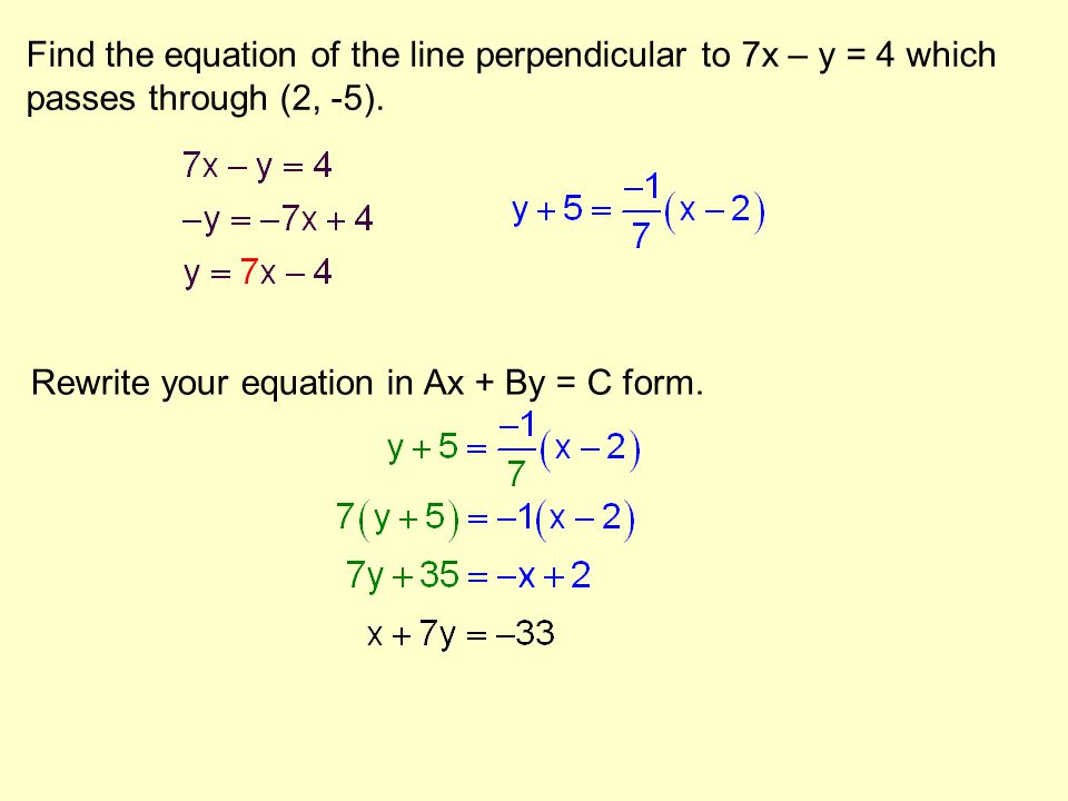 Find the equation of the line perpendicular to 7x – y = 4 which