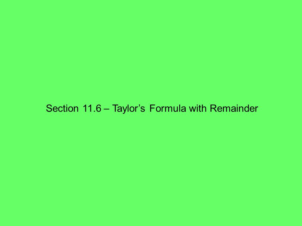 Section 11.6 – Taylor's Formula with Remainder