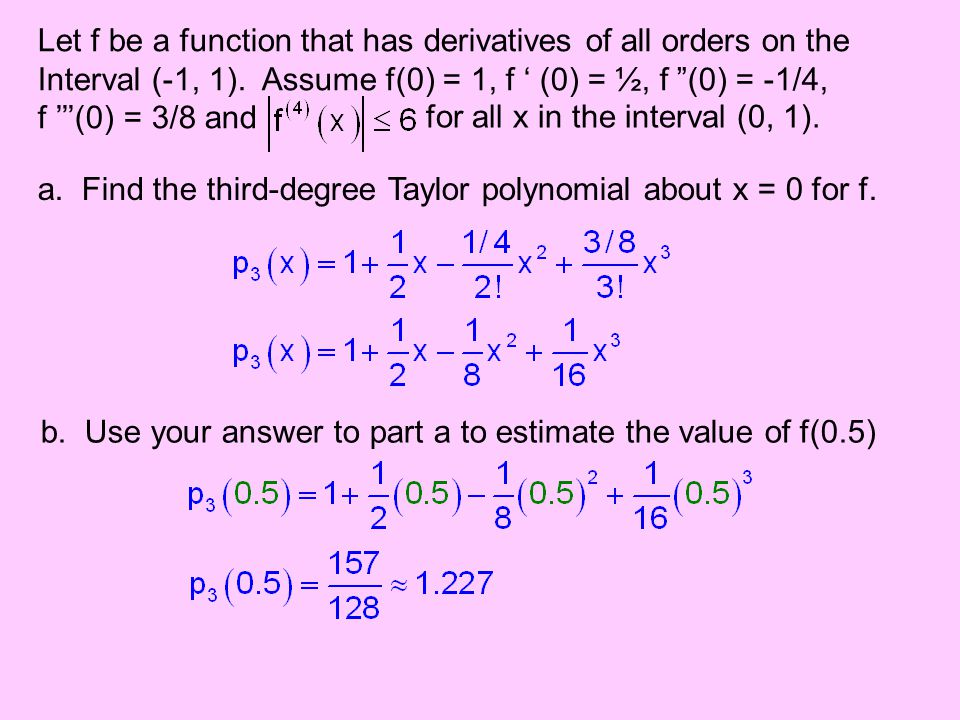 Let f be a function that has derivatives of all orders on the