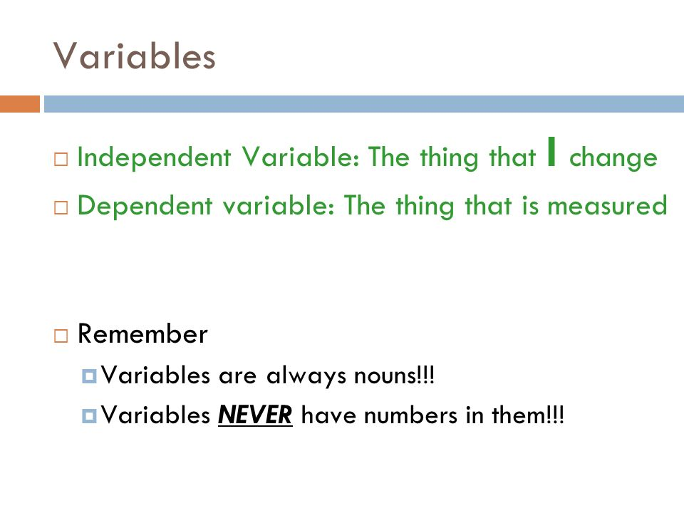 Variables Independent Variable: The thing that I change