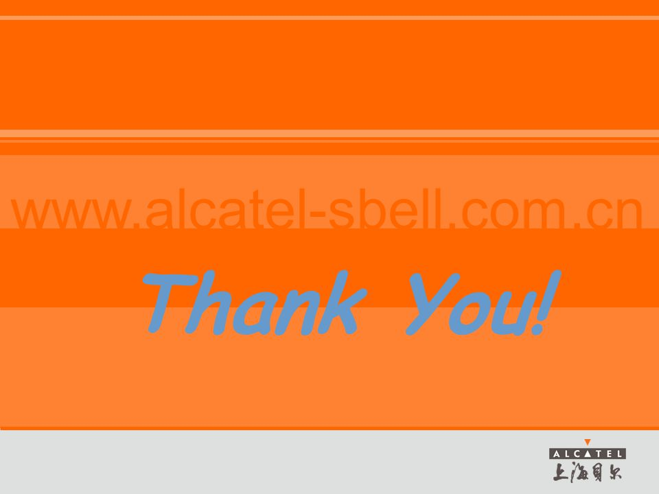 Thank You! www.alcatel-sbell.com.cn