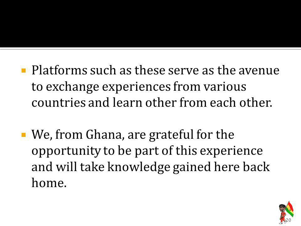 Platforms such as these serve as the avenue to exchange experiences from various countries and learn other from each other.