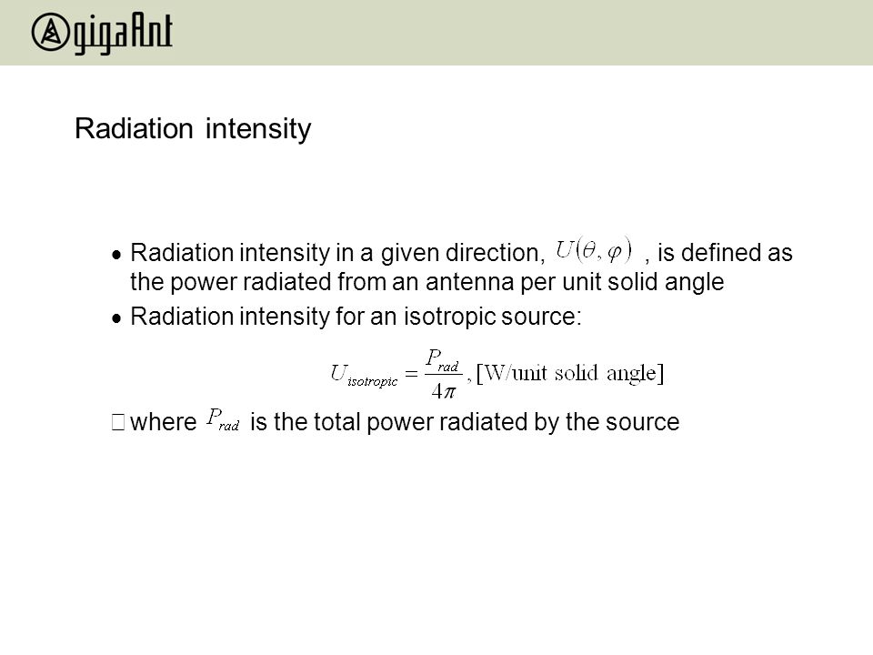 Radiation intensity Radiation intensity in a given direction, , is defined as the power radiated from an antenna per unit solid angle.