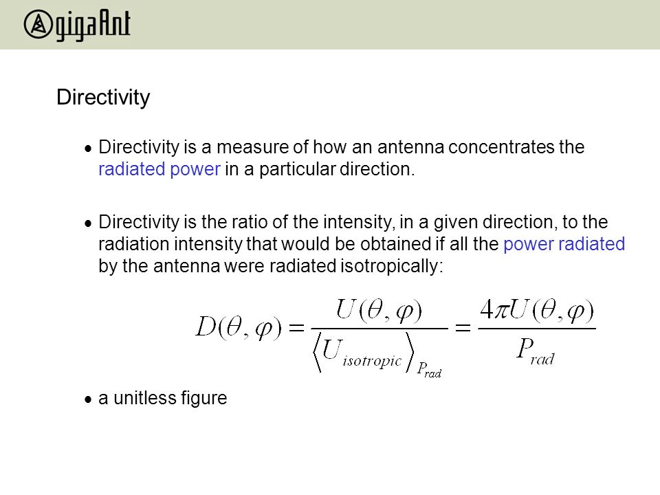 Directivity Directivity is a measure of how an antenna concentrates the radiated power in a particular direction.