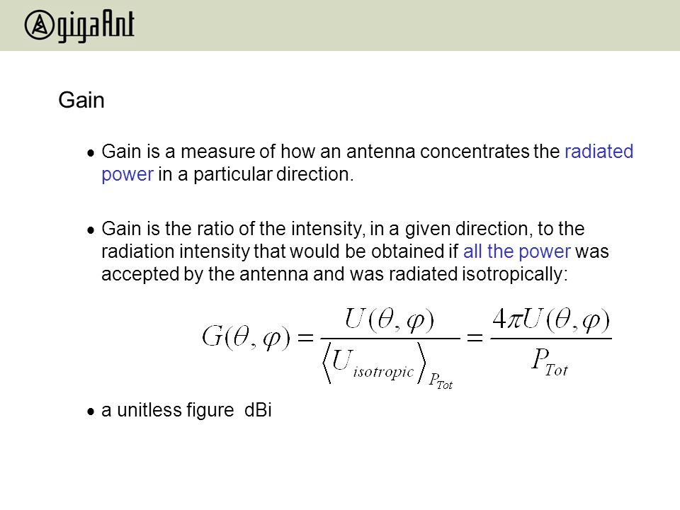 Gain Gain is a measure of how an antenna concentrates the radiated power in a particular direction.