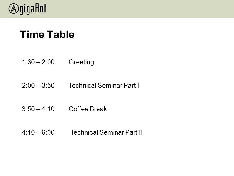 Time Table 1:30 – 2:00 Greeting 2:00 – 3:50 Technical Seminar Part I