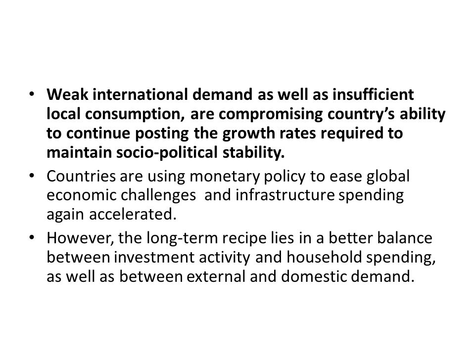 Weak international demand as well as insufficient local consumption, are compromising country's ability to continue posting the growth rates required to maintain socio-political stability.
