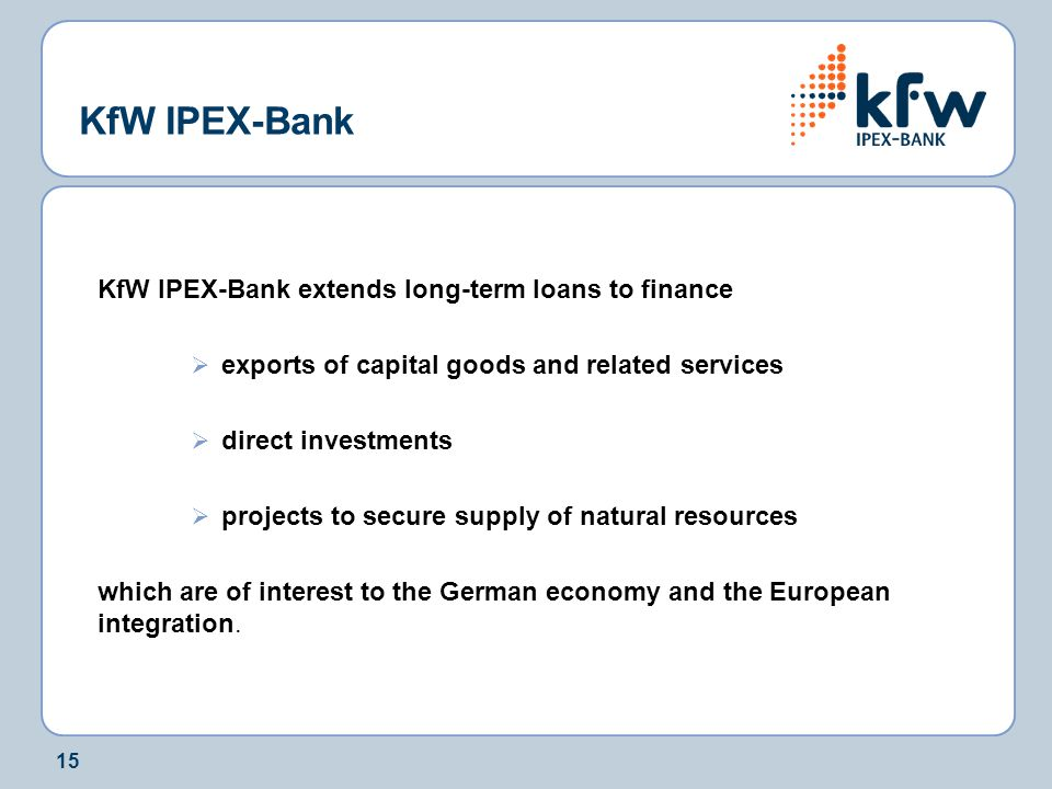 KfW IPEX-Bank KfW IPEX-Bank extends long-term loans to finance