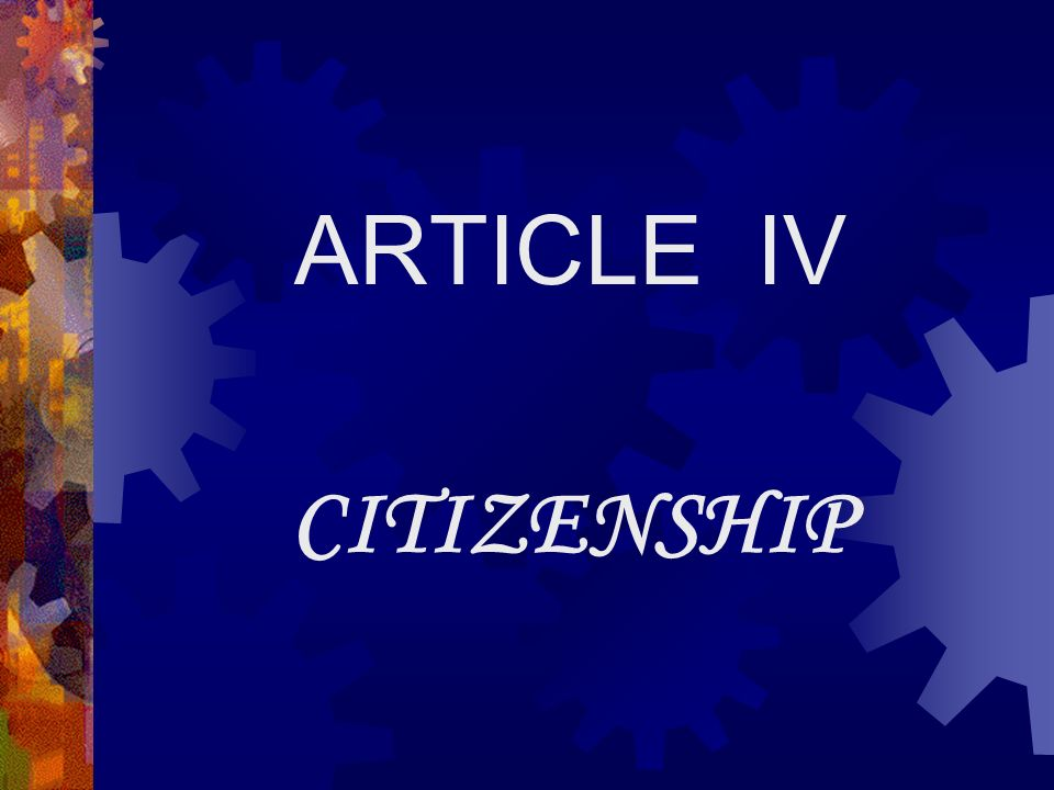 ARTICLE IV CITIZENSHIP
