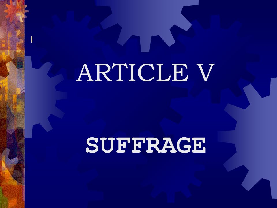 I ARTICLE V SUFFRAGE