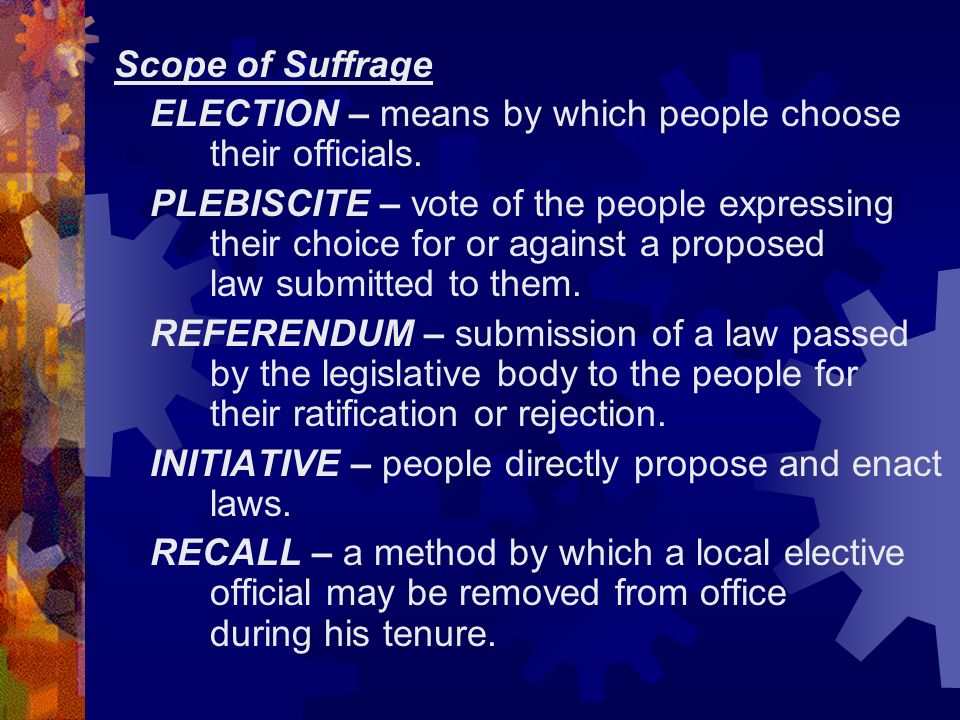 Scope of Suffrage ELECTION – means by which people choose their officials.