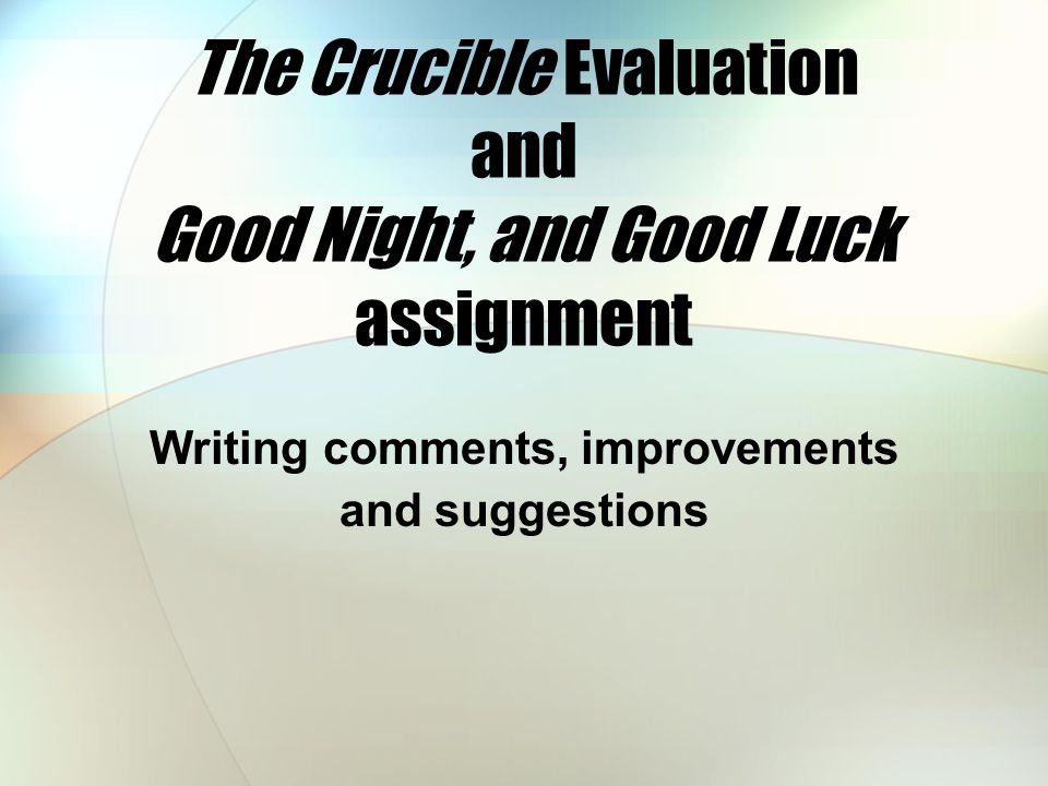 The Crucible Evaluation and Good Night, and Good Luck assignment