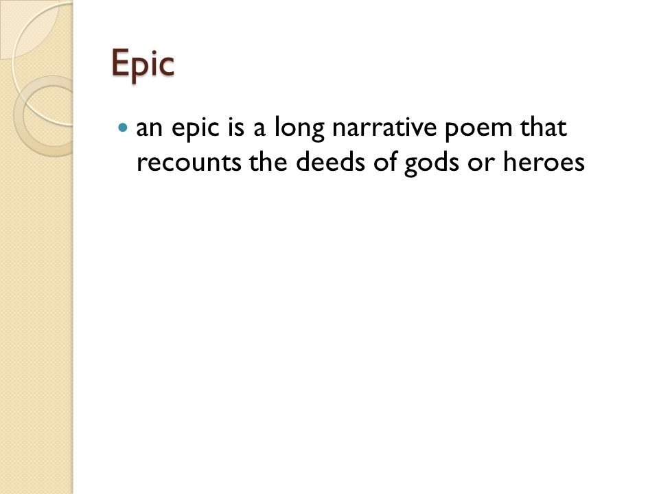 Epic an epic is a long narrative poem that recounts the deeds of gods or heroes