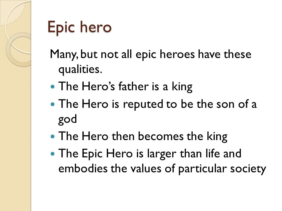 Epic hero Many, but not all epic heroes have these qualities.