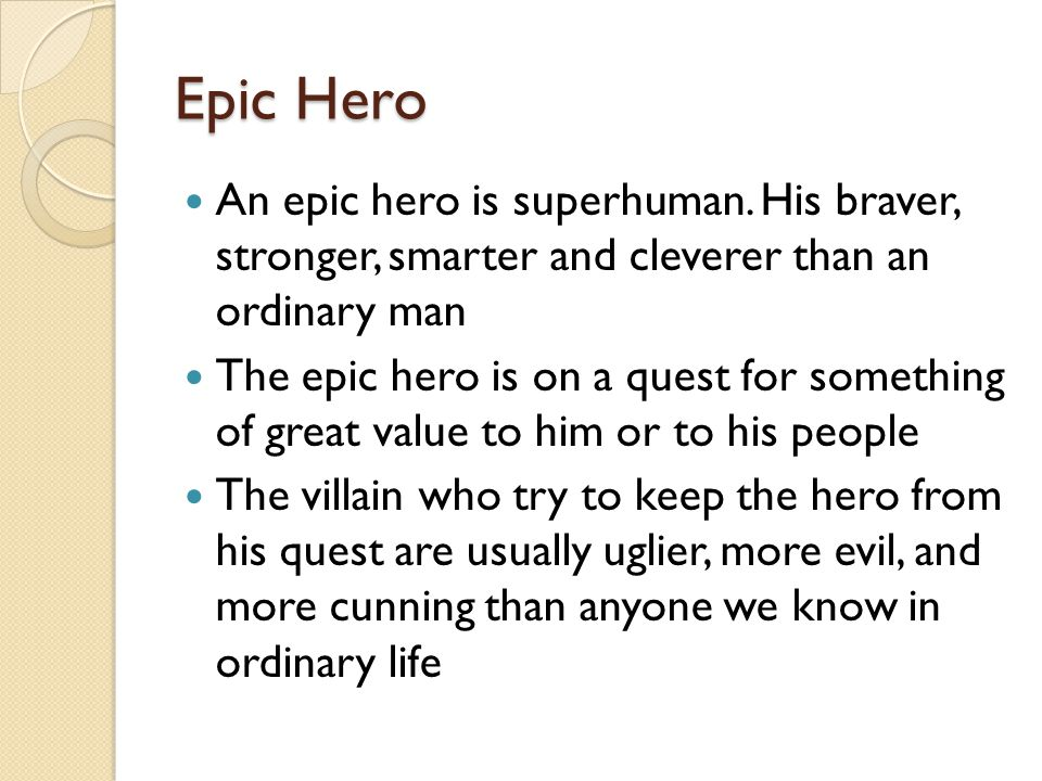 Epic Hero An epic hero is superhuman. His braver, stronger, smarter and cleverer than an ordinary man.