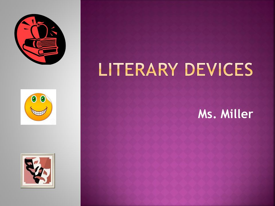 Literary Devices Ms. Miller