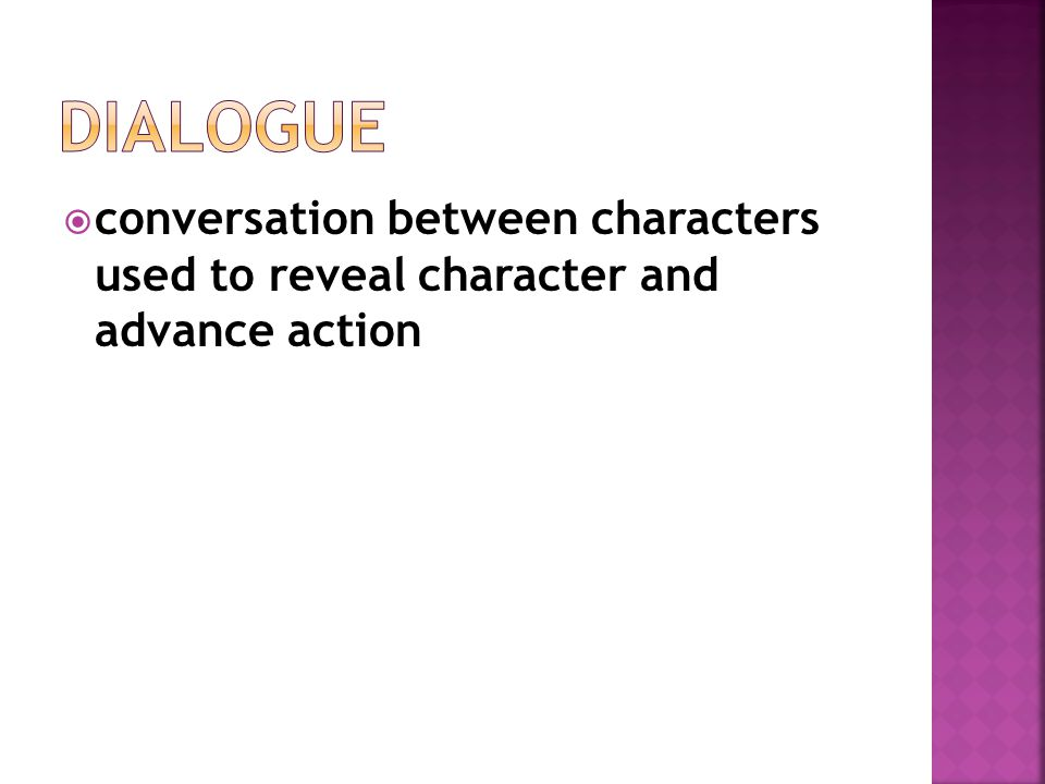 Dialogue conversation between characters used to reveal character and advance action