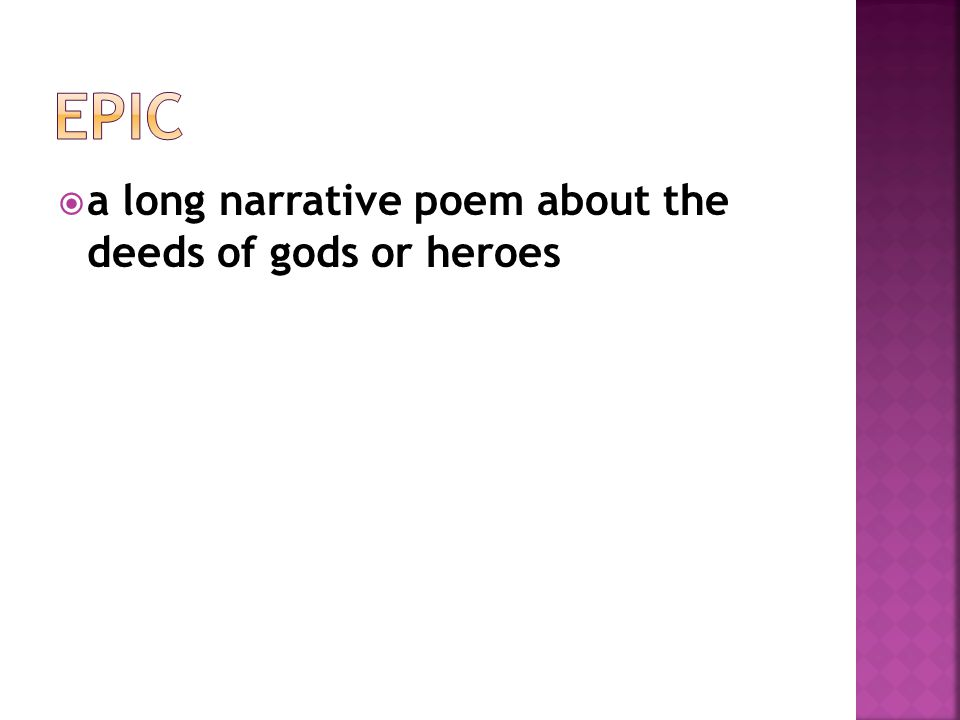 Epic a long narrative poem about the deeds of gods or heroes