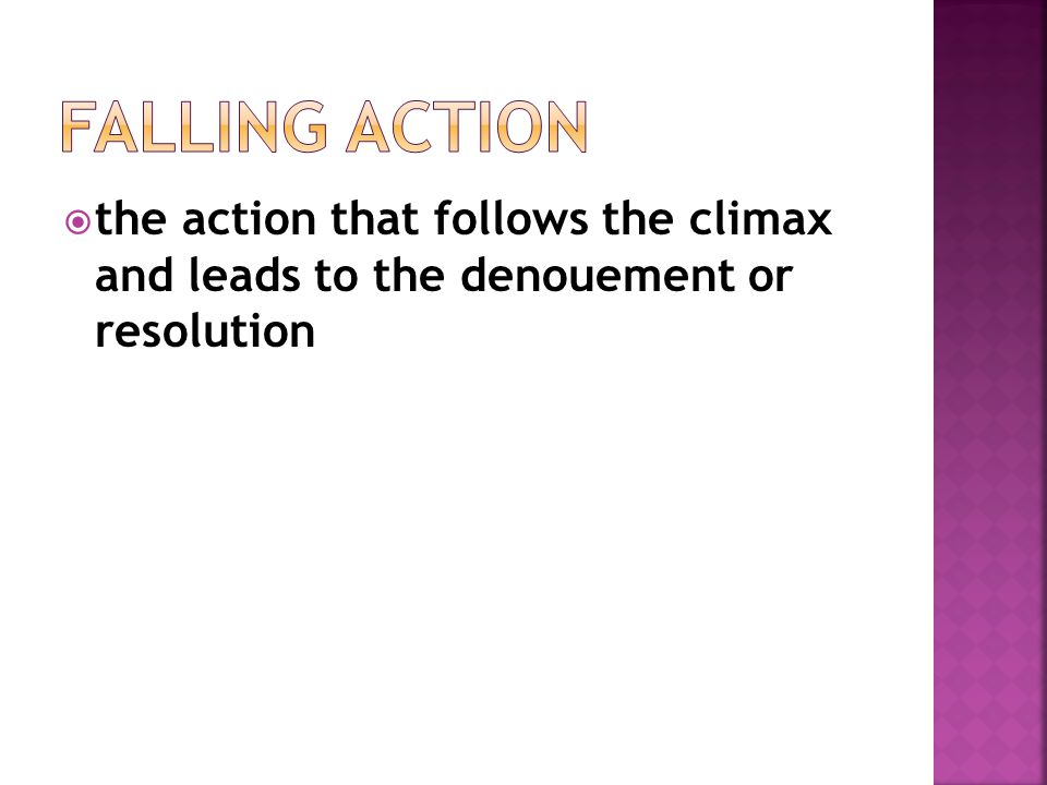 Falling Action the action that follows the climax and leads to the denouement or resolution