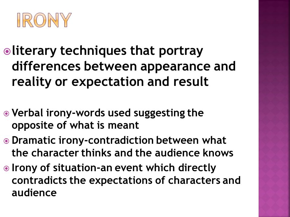 Irony literary techniques that portray differences between appearance and reality or expectation and result.