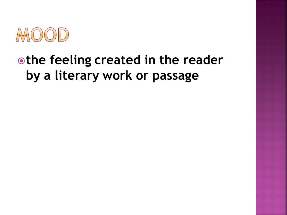 Mood the feeling created in the reader by a literary work or passage