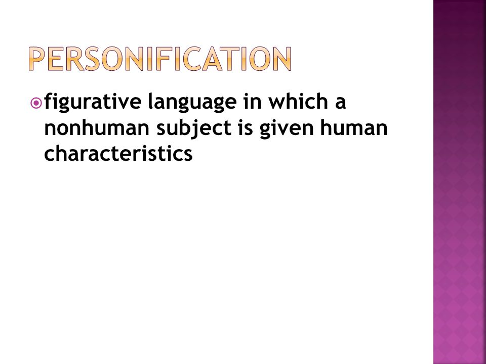 Personification figurative language in which a nonhuman subject is given human characteristics