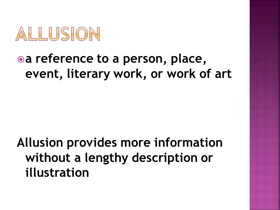 Allusion a reference to a person, place, event, literary work, or work of art.