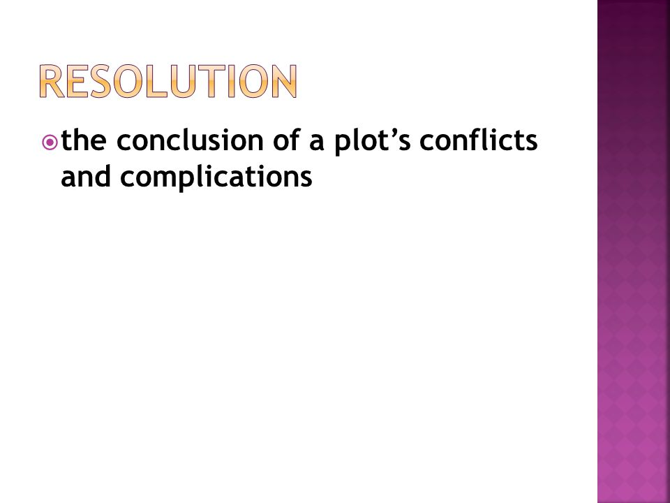 Resolution the conclusion of a plot's conflicts and complications