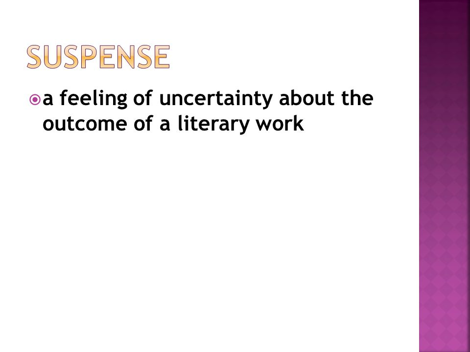 Suspense a feeling of uncertainty about the outcome of a literary work