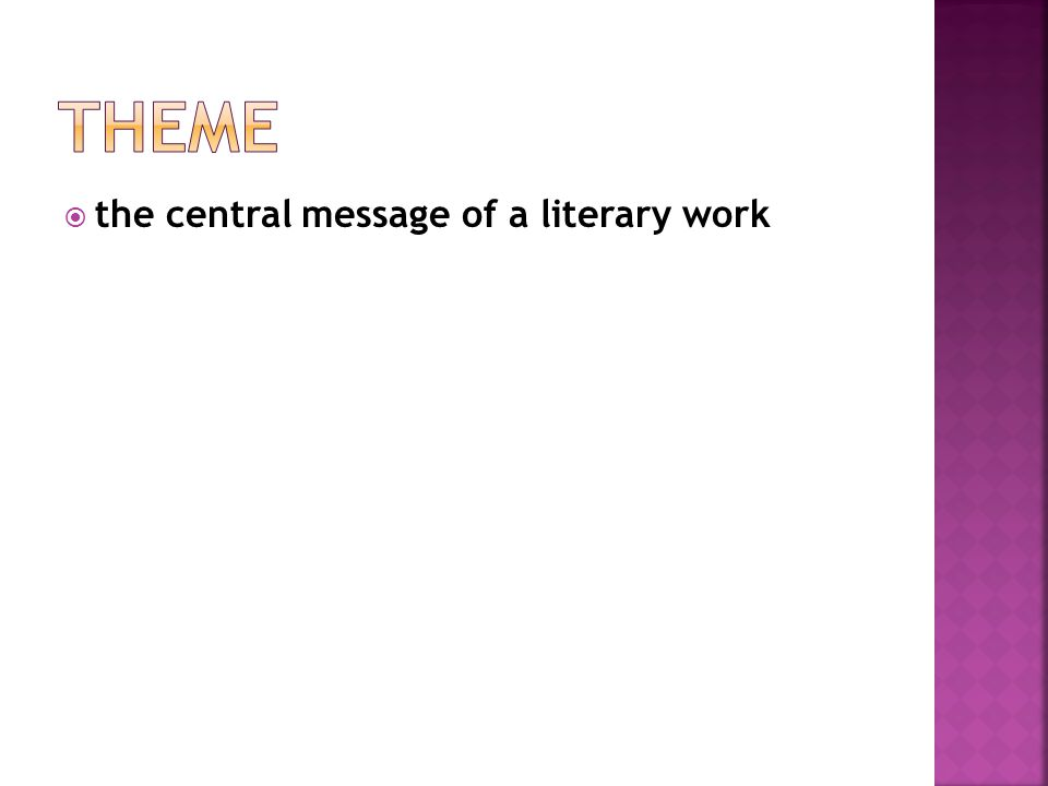 Theme the central message of a literary work