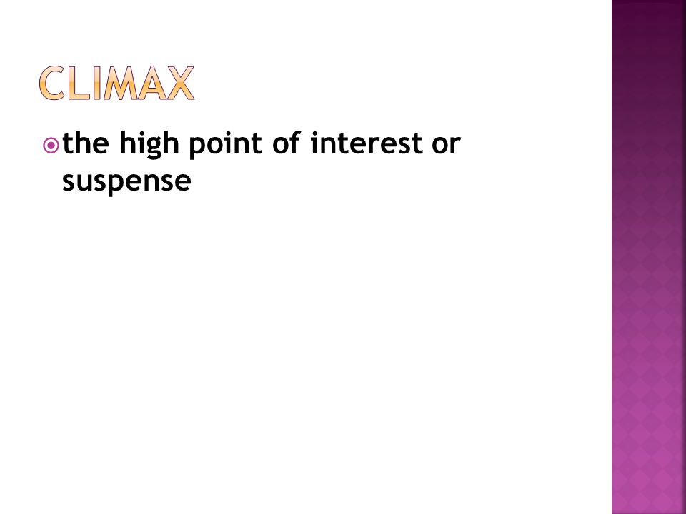Climax the high point of interest or suspense