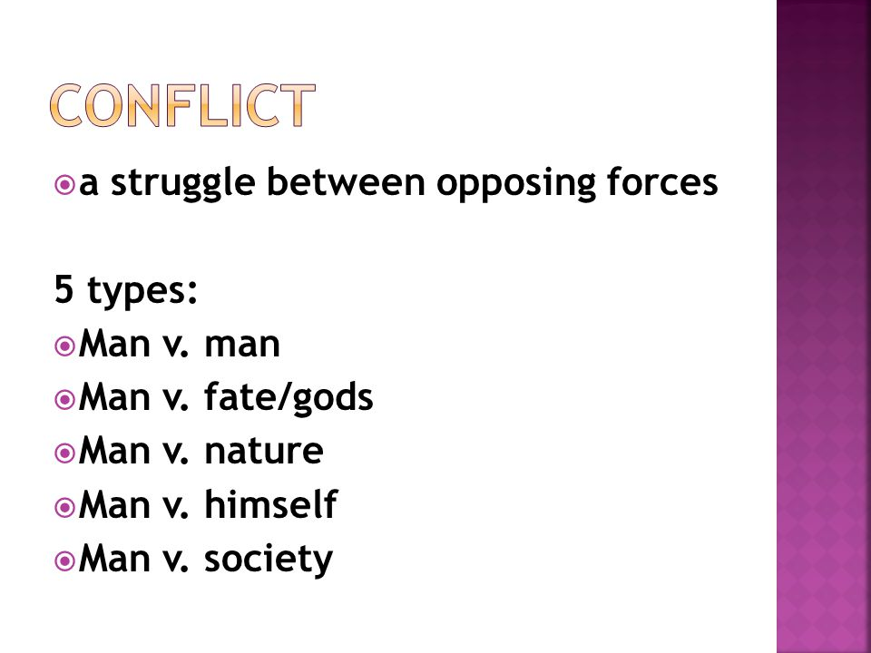 Conflict a struggle between opposing forces 5 types: Man v. man