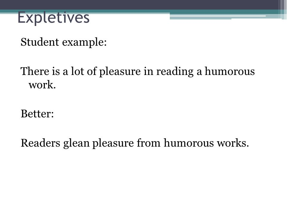 Expletives Student example: There is a lot of pleasure in reading a humorous work.