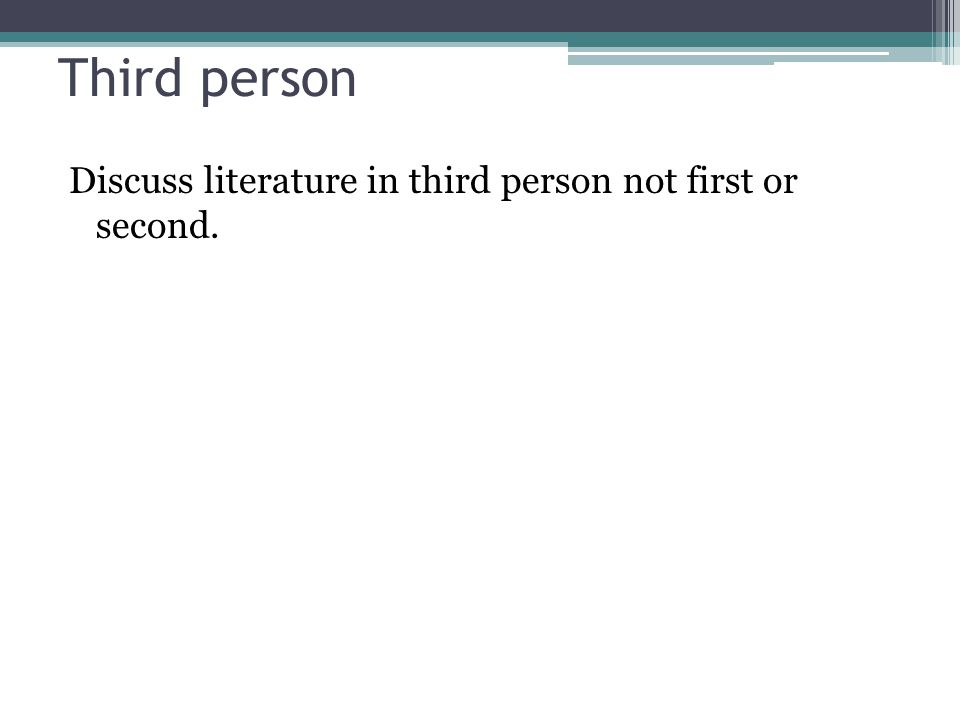 Third person Discuss literature in third person not first or second.