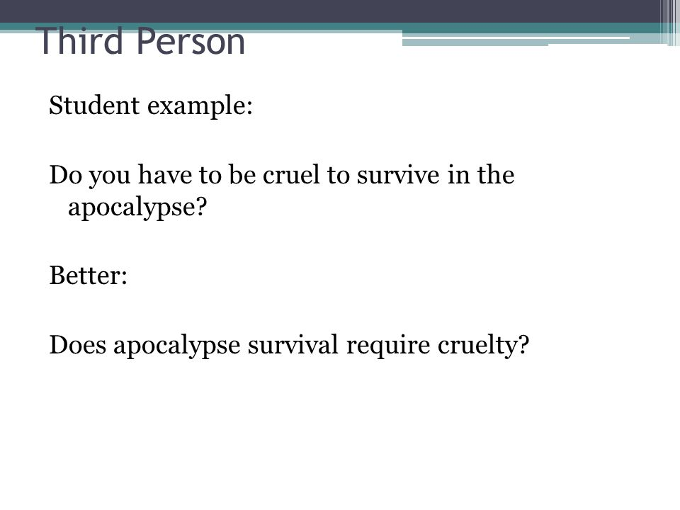 Third Person Student example: Do you have to be cruel to survive in the apocalypse.