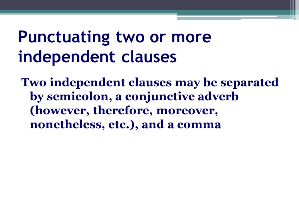 Punctuating two or more independent clauses