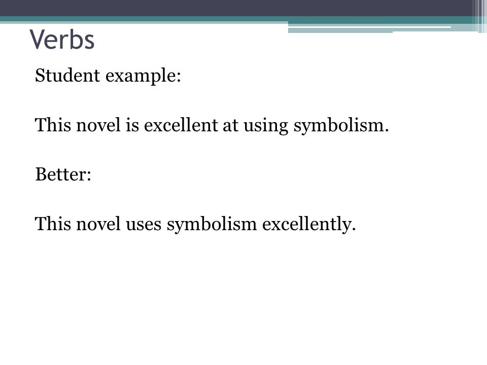 Verbs Student example: This novel is excellent at using symbolism.