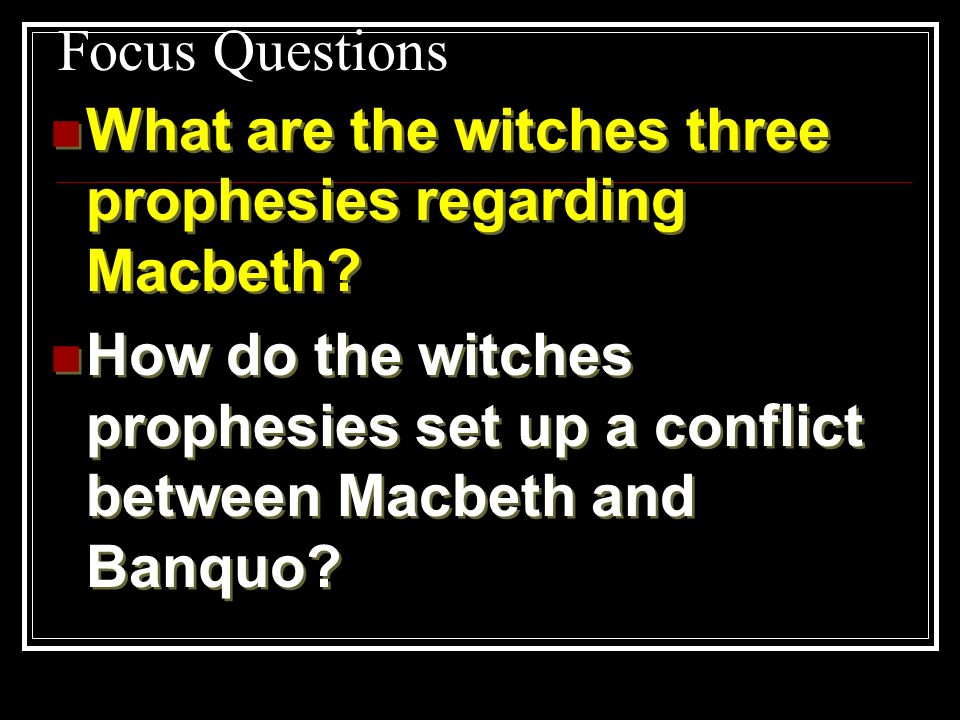 Focus Questions What are the witches three prophesies regarding Macbeth.