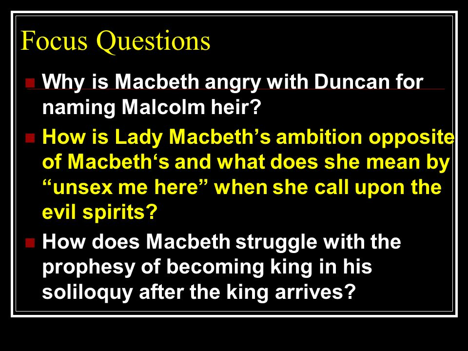 Focus Questions Why is Macbeth angry with Duncan for naming Malcolm heir