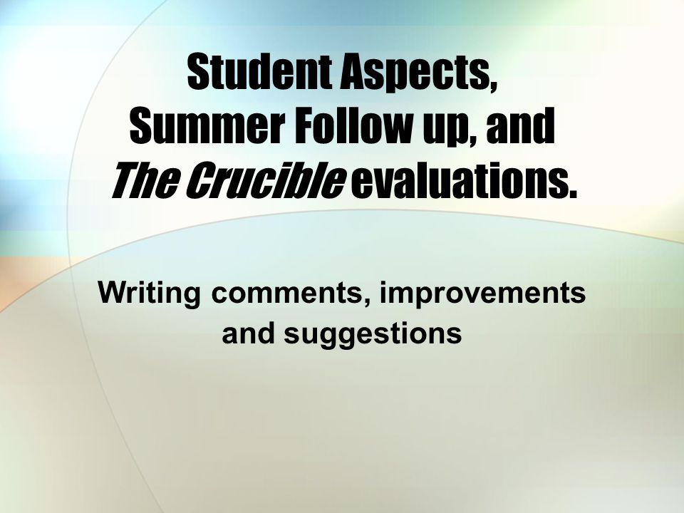 Student Aspects, Summer Follow up, and The Crucible evaluations.