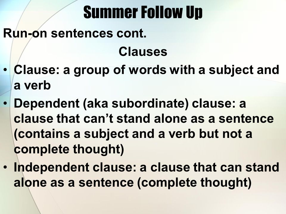 Summer Follow Up Run-on sentences cont. Clauses
