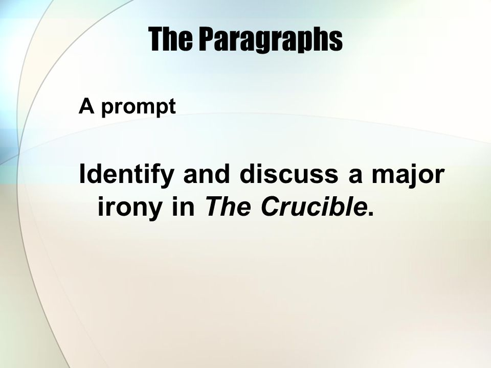 The Paragraphs Identify and discuss a major irony in The Crucible.