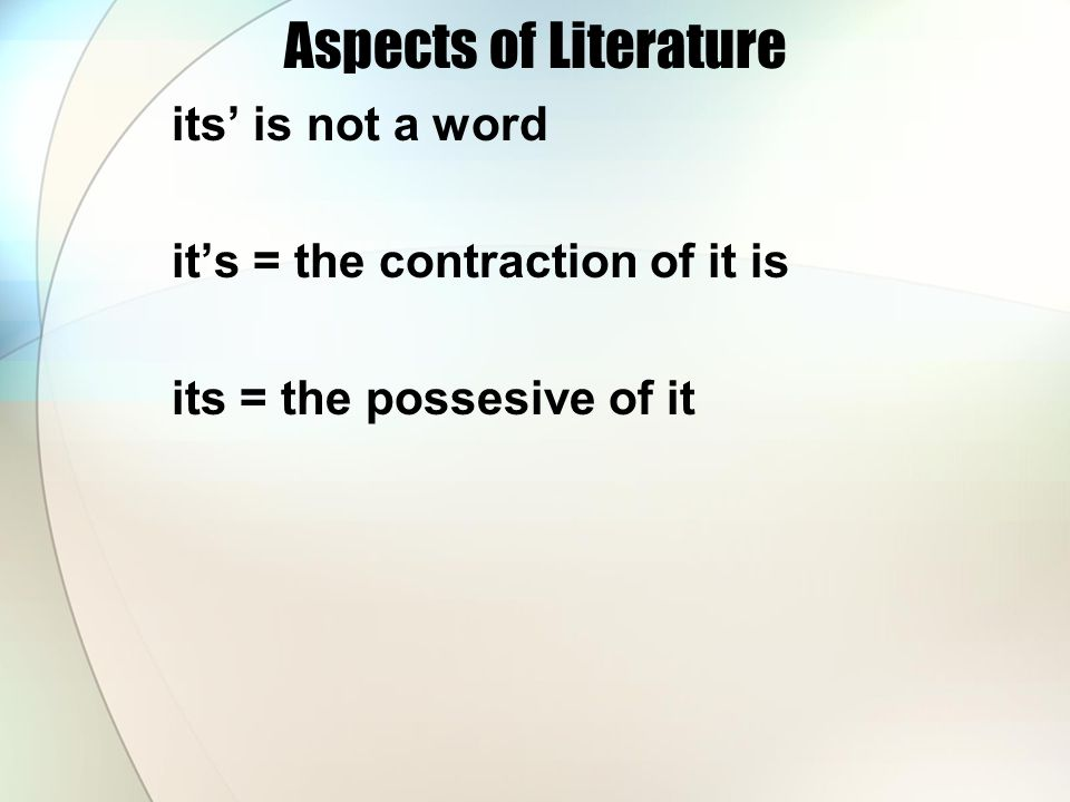 Aspects of Literature its' is not a word it's = the contraction of it is its = the possesive of it